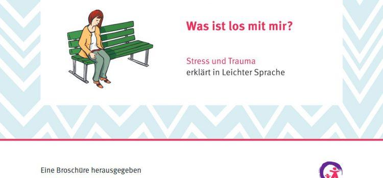 """Psychoedukative Broschüre """"Was ist los mit mir?"""" – Stress und Trauma erklärt in leichter Sprache"""